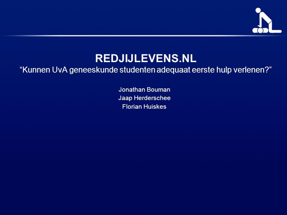 """REDJIJLEVENS.NL """"Kunnen UvA geneeskunde studenten adequaat eerste hulp verlenen?"""" Jonathan Bouman Jaap Herderschee Florian Huiskes"""