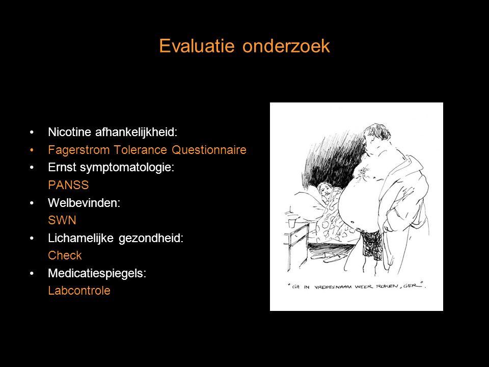 Evaluatie onderzoek Nicotine afhankelijkheid: Fagerstrom Tolerance Questionnaire Ernst symptomatologie: PANSS Welbevinden: SWN Lichamelijke gezondheid