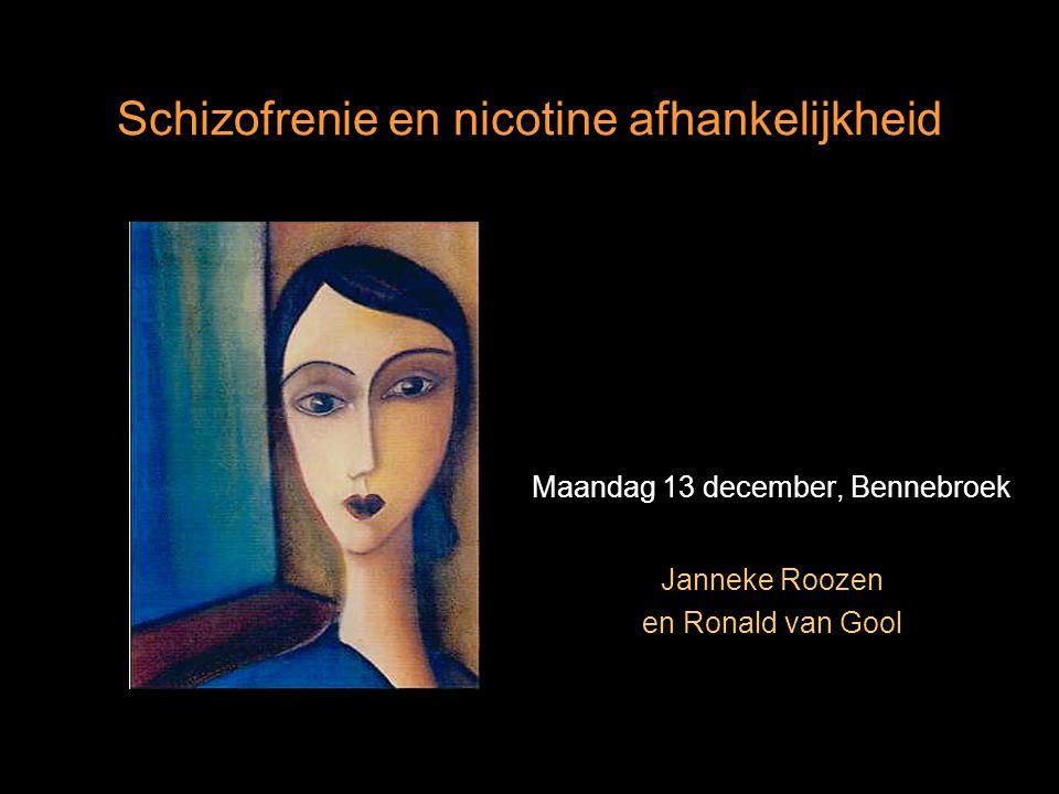 Schizofrenie en nicotine afhankelijkheid Maandag 13 december, Bennebroek Janneke Roozen en Ronald van Gool