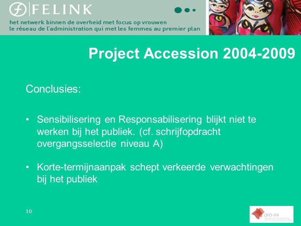 10 Project Accession 2004-2009 Conclusies: Sensibilisering en Responsabilisering blijkt niet te werken bij het publiek.