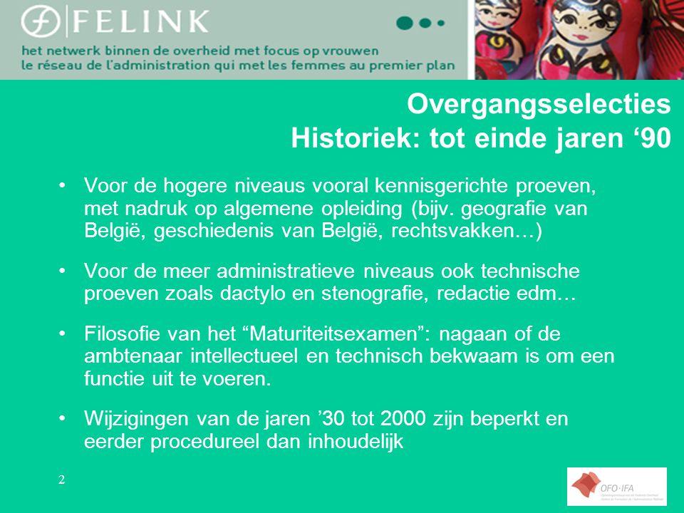 2 Overgangsselecties Historiek: tot einde jaren '90 Voor de hogere niveaus vooral kennisgerichte proeven, met nadruk op algemene opleiding (bijv.