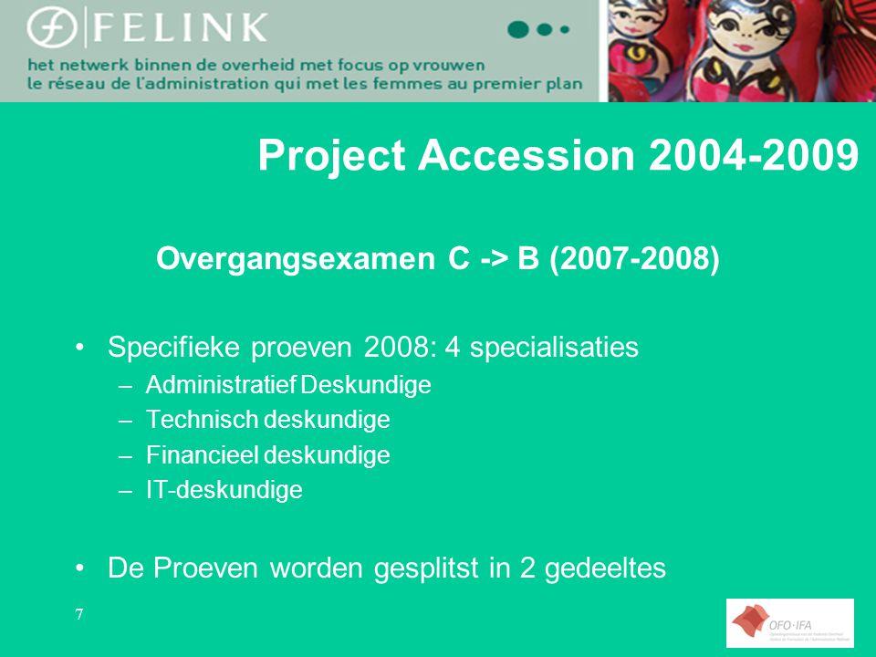 7 Project Accession 2004-2009 Overgangsexamen C -> B (2007-2008) Specifieke proeven 2008: 4 specialisaties –Administratief Deskundige –Technisch deskundige –Financieel deskundige –IT-deskundige De Proeven worden gesplitst in 2 gedeeltes