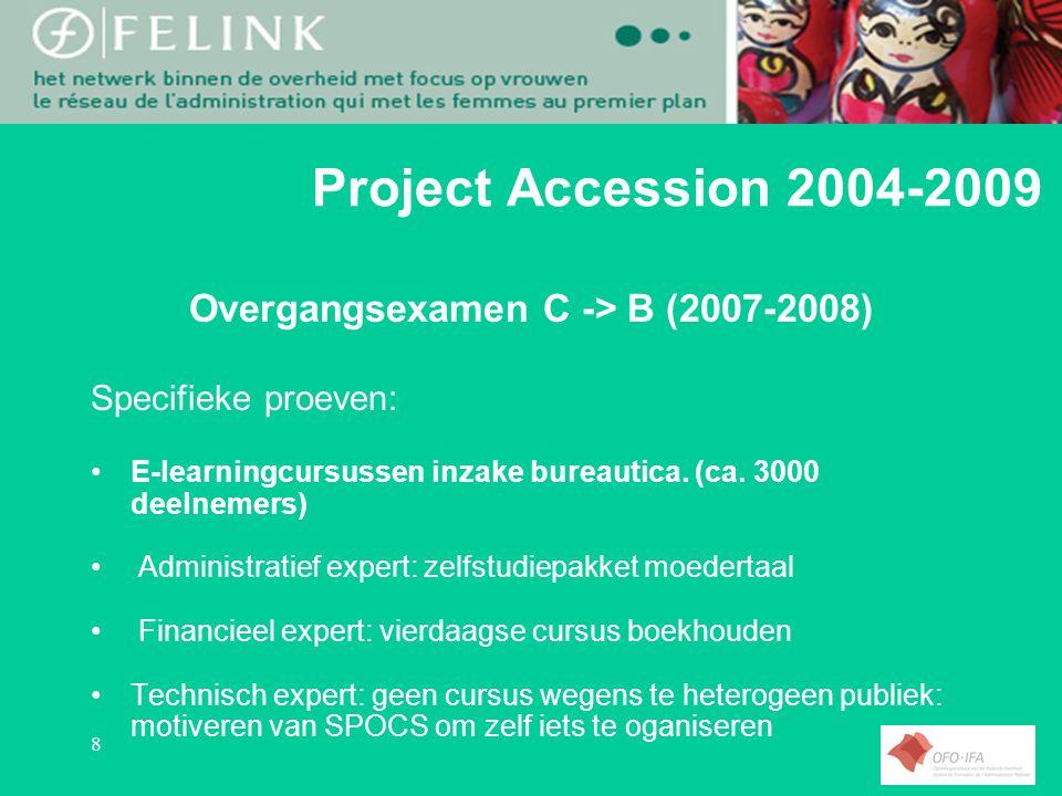 8 Project Accession 2004-2009 Overgangsexamen C -> B (2007-2008) Specifieke proeven: E-learningcursussen inzake bureautica.