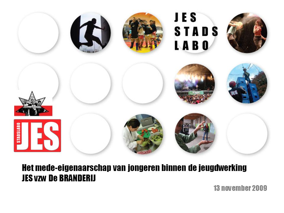 Het mede-eigenaarschap van jongeren binnen de jeugdwerking JES vzw De BRANDERIJ 13 november 2009
