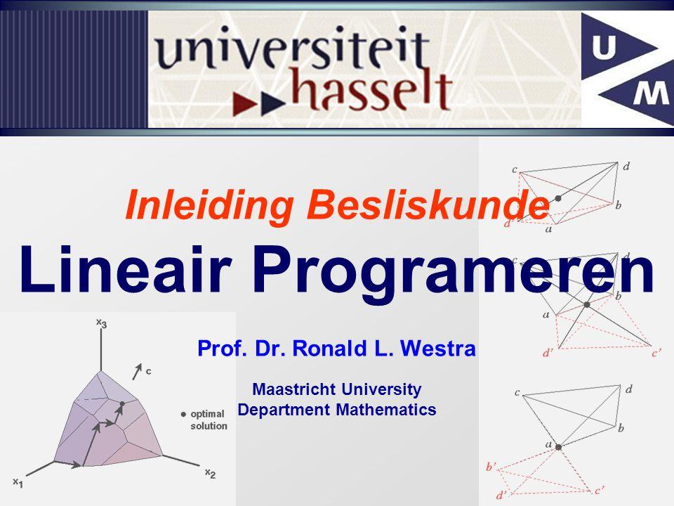 1 Inleiding Besliskunde Lineair Programeren Prof. Dr. Ronald L. Westra Maastricht University Department Mathematics