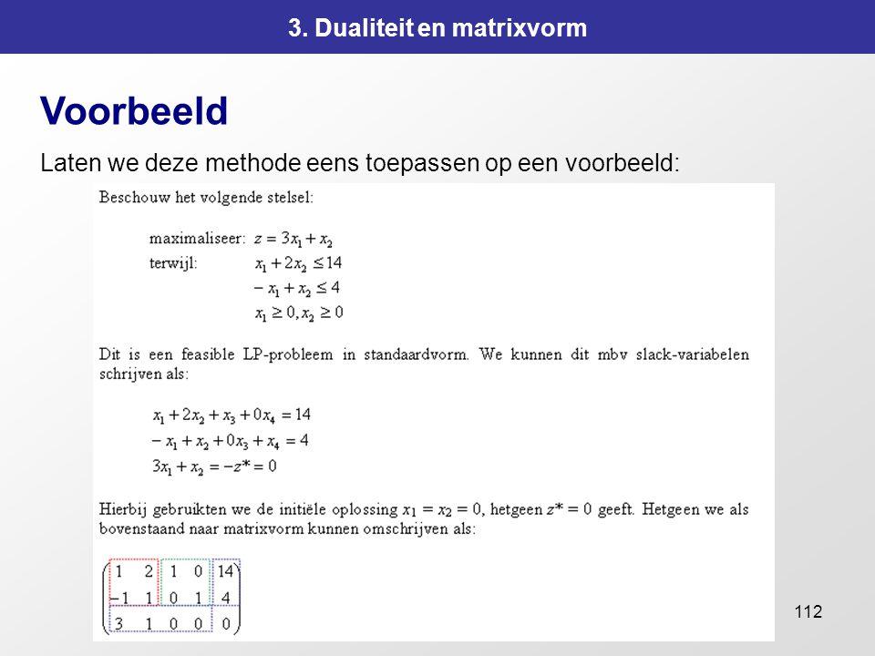 112 3. Dualiteit en matrixvorm Voorbeeld Laten we deze methode eens toepassen op een voorbeeld: