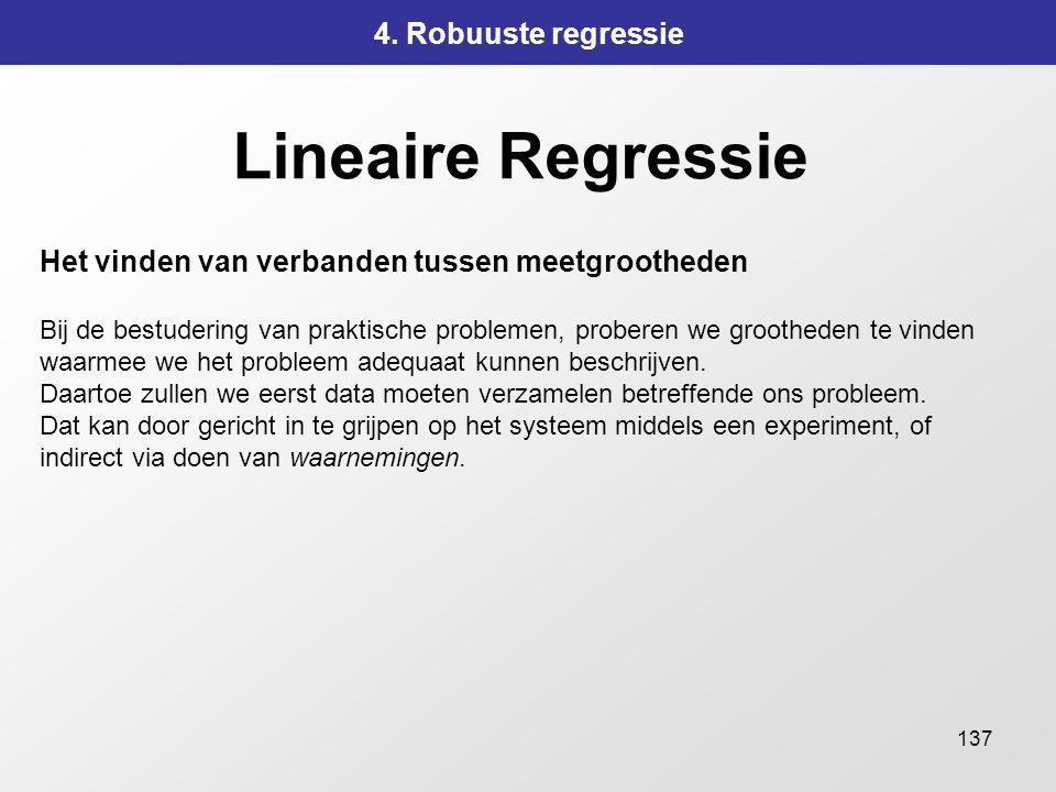 137 Lineaire Regressie 4. Robuuste regressie Het vinden van verbanden tussen meetgrootheden Bij de bestudering van praktische problemen, proberen we g