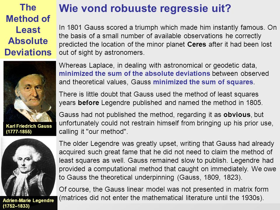 153 Wie vond robuuste regressie uit? In 1801 Gauss scored a triumph which made him instantly famous. On the basis of a small number of available obser