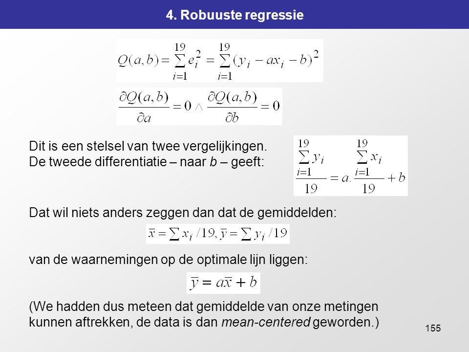 155 4. Robuuste regressie Dit is een stelsel van twee vergelijkingen. De tweede differentiatie – naar b – geeft: Dat wil niets anders zeggen dan dat d