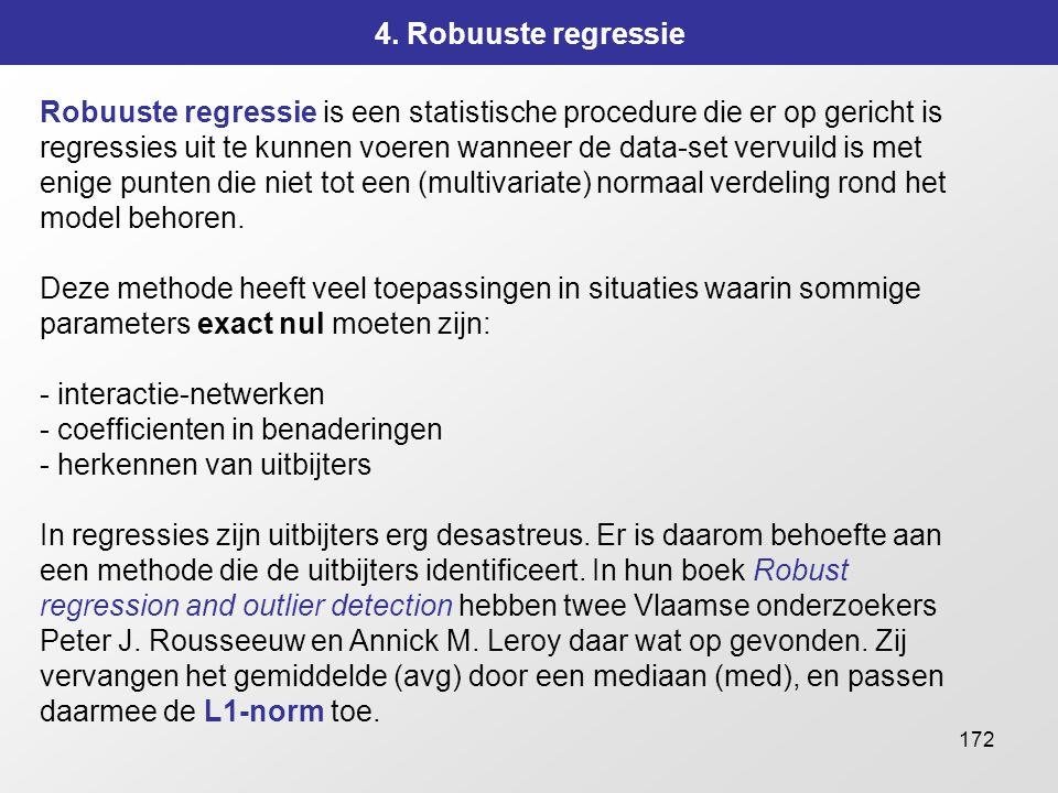 172 4. Robuuste regressie Robuuste regressie is een statistische procedure die er op gericht is regressies uit te kunnen voeren wanneer de data-set ve