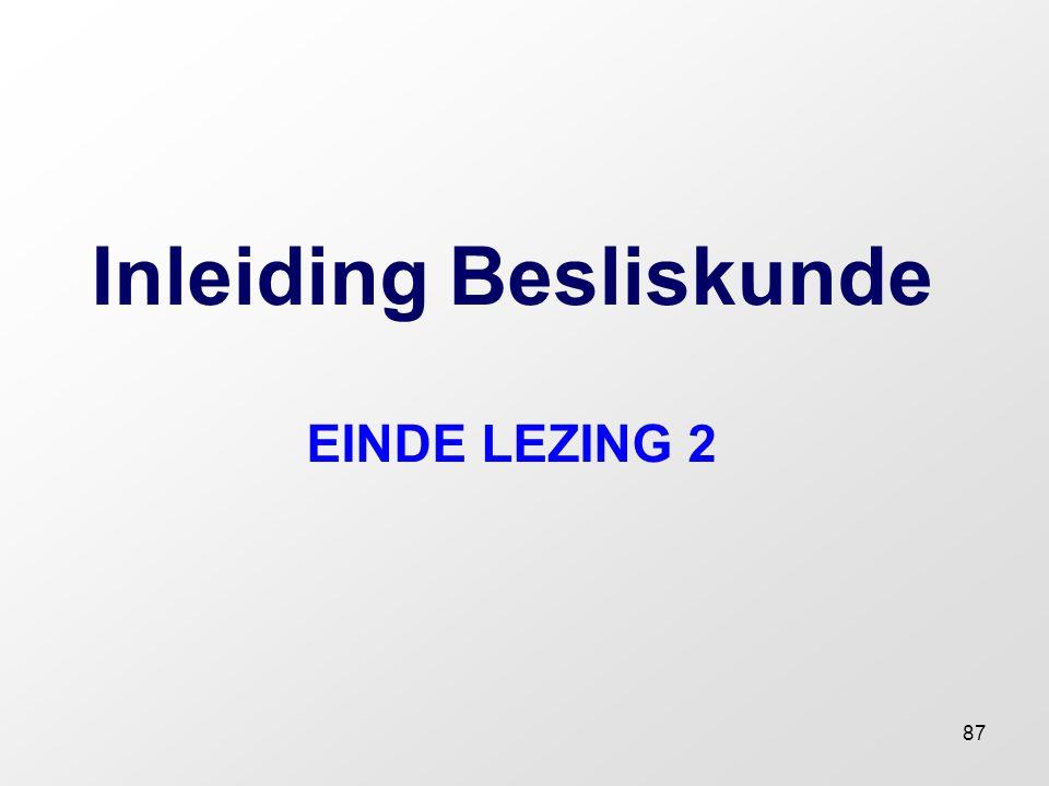 87 Inleiding Besliskunde EINDE LEZING 2