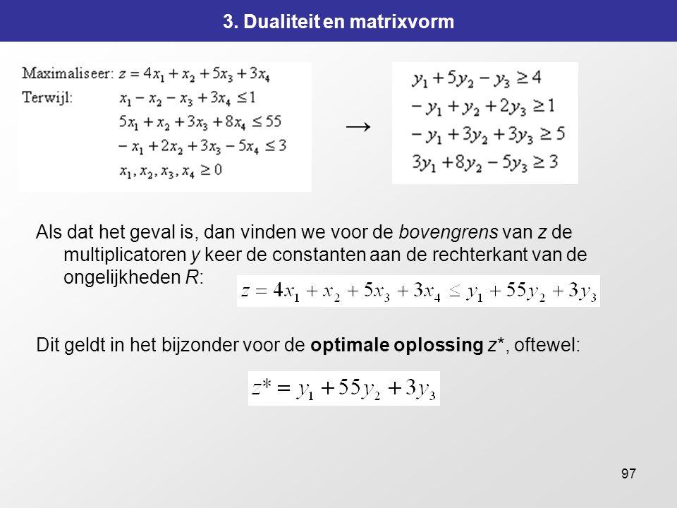 97 3. Dualiteit en matrixvorm Als dat het geval is, dan vinden we voor de bovengrens van z de multiplicatoren y keer de constanten aan de rechterkant