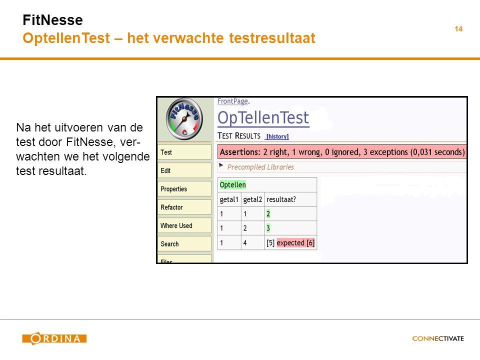FitNesse OptellenTest – het verwachte testresultaat 14 Na het uitvoeren van de test door FitNesse, ver- wachten we het volgende test resultaat.
