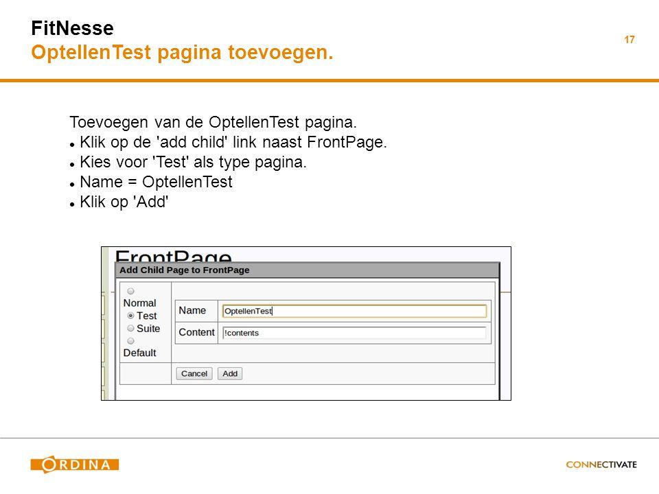 17 FitNesse OptellenTest pagina toevoegen. Toevoegen van de OptellenTest pagina. Klik op de 'add child' link naast FrontPage. Kies voor 'Test' als typ