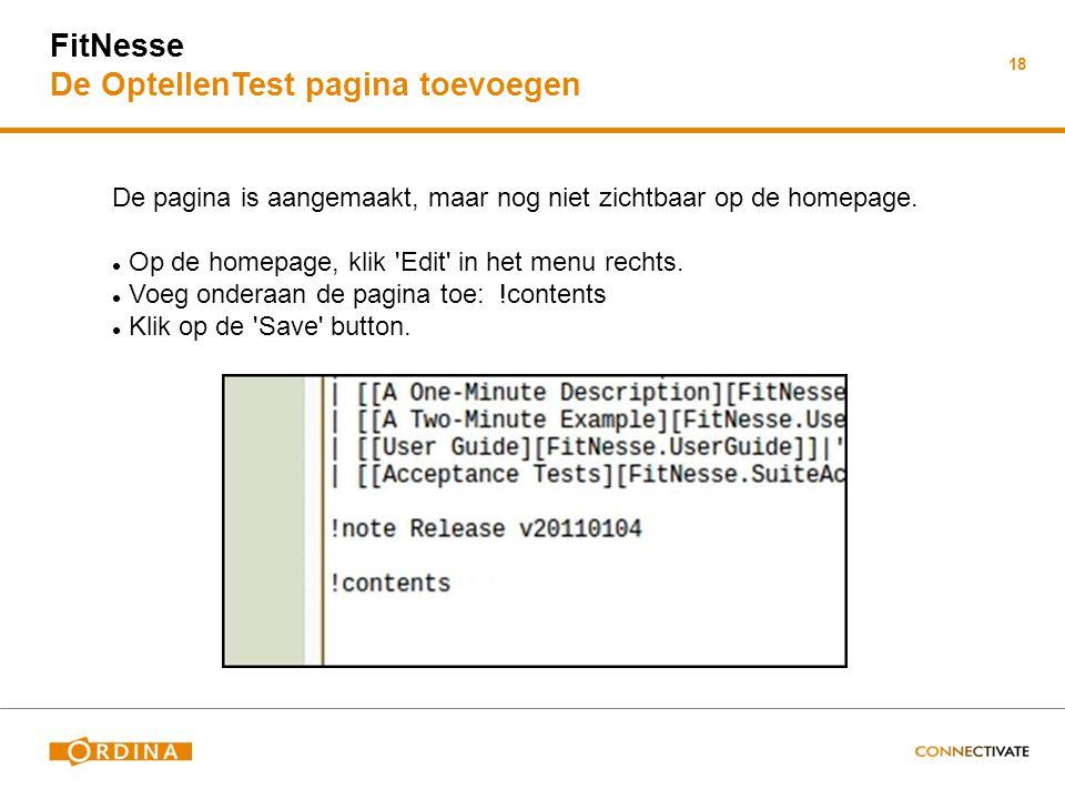 18 FitNesse De OptellenTest pagina toevoegen De pagina is aangemaakt, maar nog niet zichtbaar op de homepage. Op de homepage, klik 'Edit' in het menu