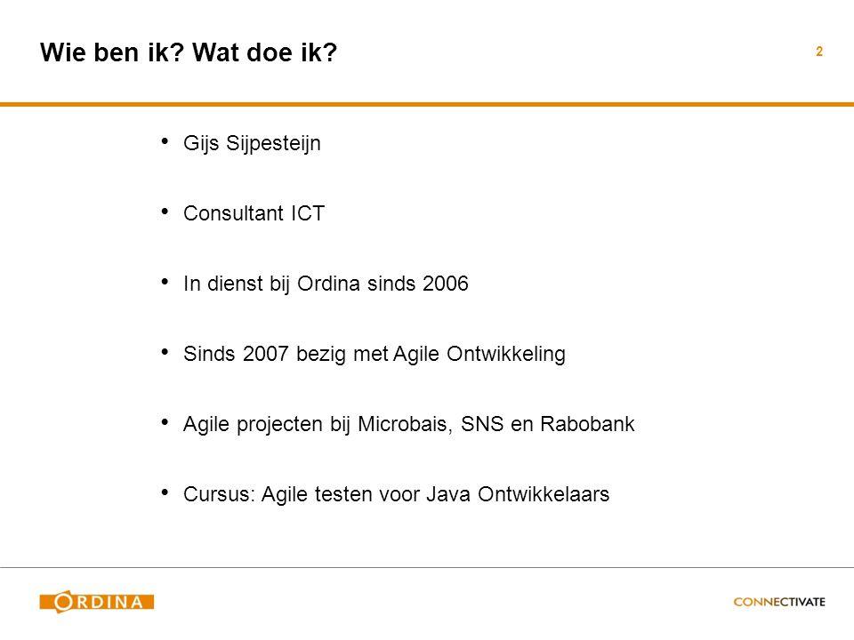 Wie ben ik? Wat doe ik? Gijs Sijpesteijn Consultant ICT In dienst bij Ordina sinds 2006 Sinds 2007 bezig met Agile Ontwikkeling Agile projecten bij Mi