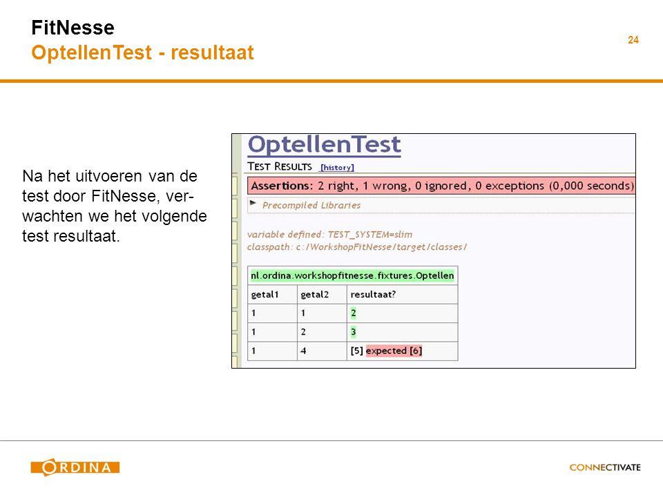 FitNesse OptellenTest - resultaat 24 Na het uitvoeren van de test door FitNesse, ver- wachten we het volgende test resultaat.