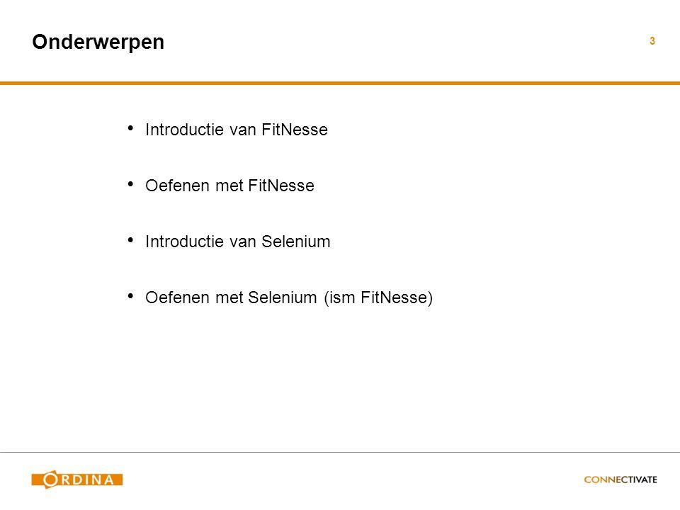 Onderwerpen Introductie van FitNesse Oefenen met FitNesse Introductie van Selenium Oefenen met Selenium (ism FitNesse) 3