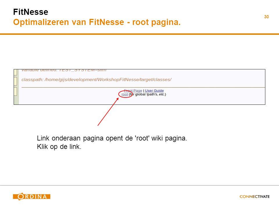 30 FitNesse Optimalizeren van FitNesse - root pagina. Link onderaan pagina opent de 'root' wiki pagina. Klik op de link.