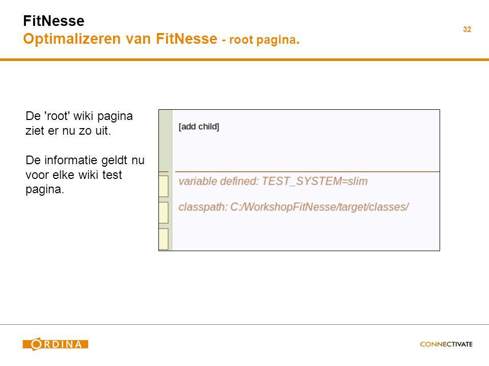 32 FitNesse Optimalizeren van FitNesse - root pagina. De 'root' wiki pagina ziet er nu zo uit. De informatie geldt nu voor elke wiki test pagina.