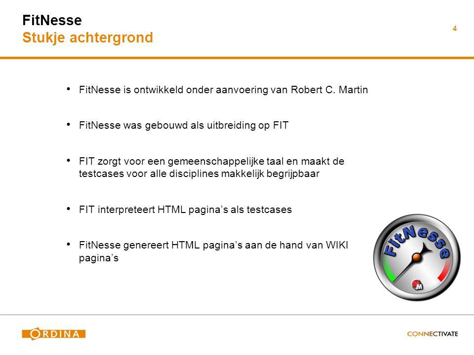 FitNesse Stukje achtergrond FitNesse is ontwikkeld onder aanvoering van Robert C. Martin FitNesse was gebouwd als uitbreiding op FIT FIT zorgt voor ee