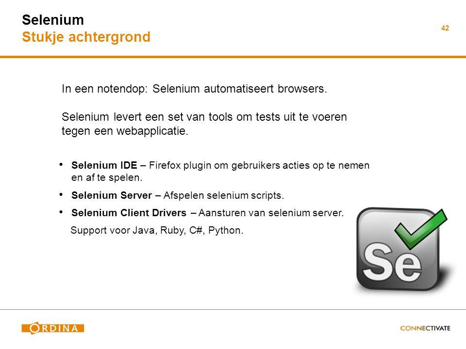 Selenium Stukje achtergrond Selenium IDE – Firefox plugin om gebruikers acties op te nemen en af te spelen. Selenium Server – Afspelen selenium script