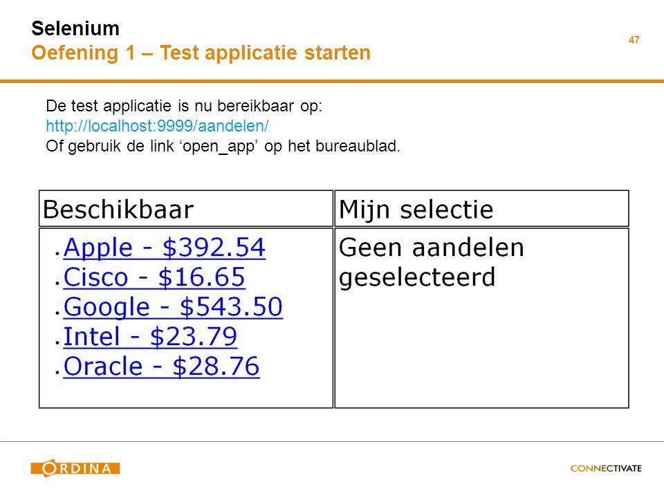 47 Selenium Oefening 1 – Test applicatie starten De test applicatie is nu bereikbaar op: http://localhost:9999/aandelen/ Of gebruik de link 'open_app' op het bureaublad.