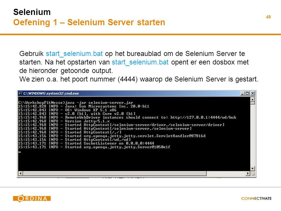 49 Selenium Oefening 1 – Selenium Server starten Gebruik start_selenium.bat op het bureaublad om de Selenium Server te starten. Na het opstarten van s