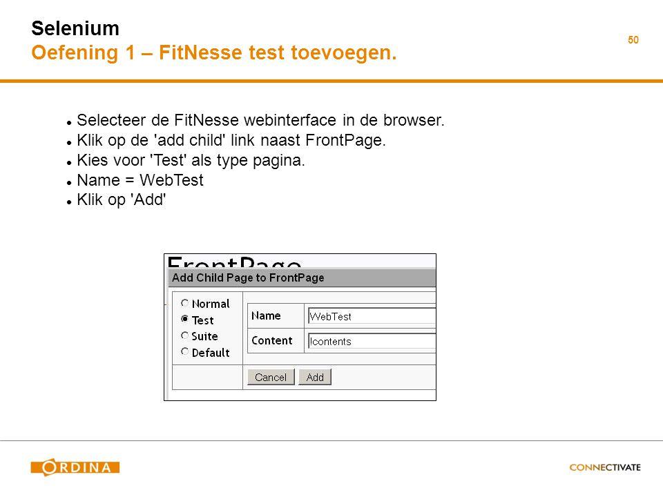 Selenium Oefening 1 – FitNesse test toevoegen. 50 Selecteer de FitNesse webinterface in de browser. Klik op de 'add child' link naast FrontPage. Kies