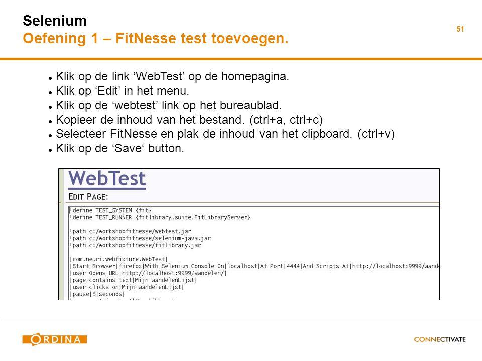 Selenium Oefening 1 – FitNesse test toevoegen. 51 Klik op de link 'WebTest' op de homepagina. Klik op 'Edit' in het menu. Klik op de 'webtest' link op
