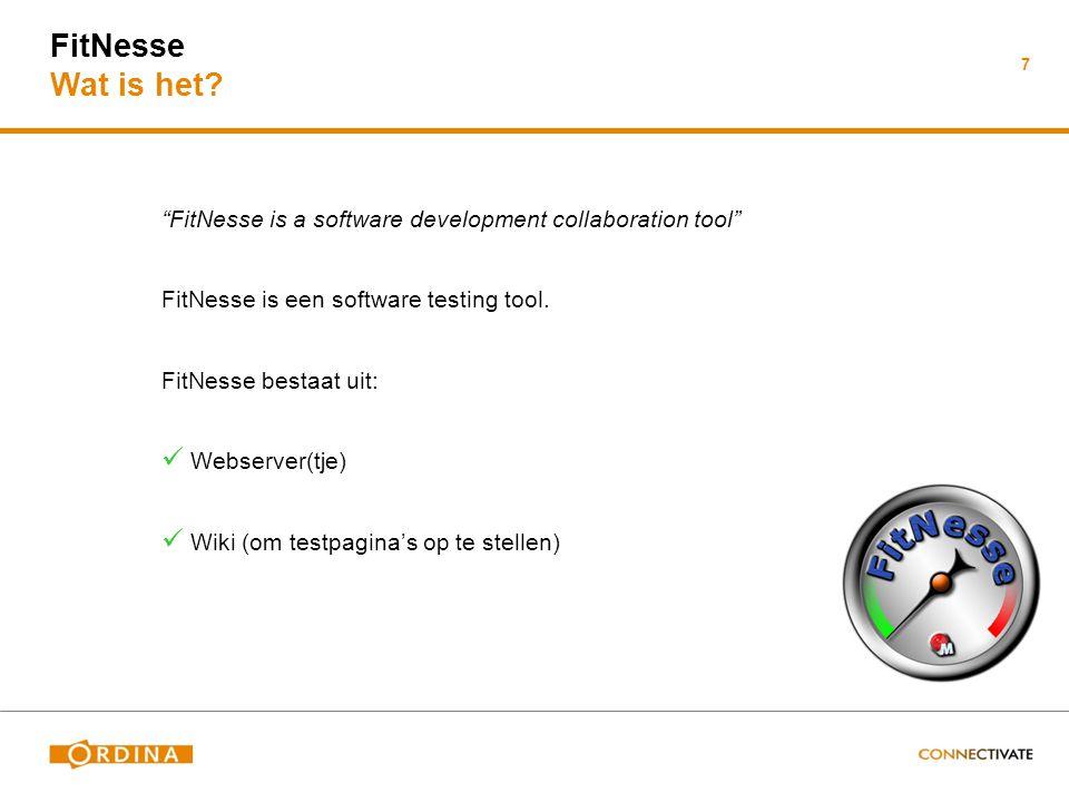 """FitNesse Wat is het? """"FitNesse is a software development collaboration tool"""" FitNesse is een software testing tool. FitNesse bestaat uit: Webserver(tj"""