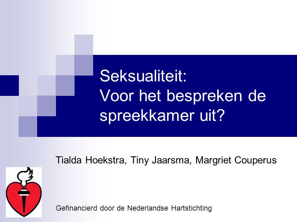 Seksualiteit: Voor het bespreken de spreekkamer uit? Tialda Hoekstra, Tiny Jaarsma, Margriet Couperus Gefinancierd door de Nederlandse Hartstichting