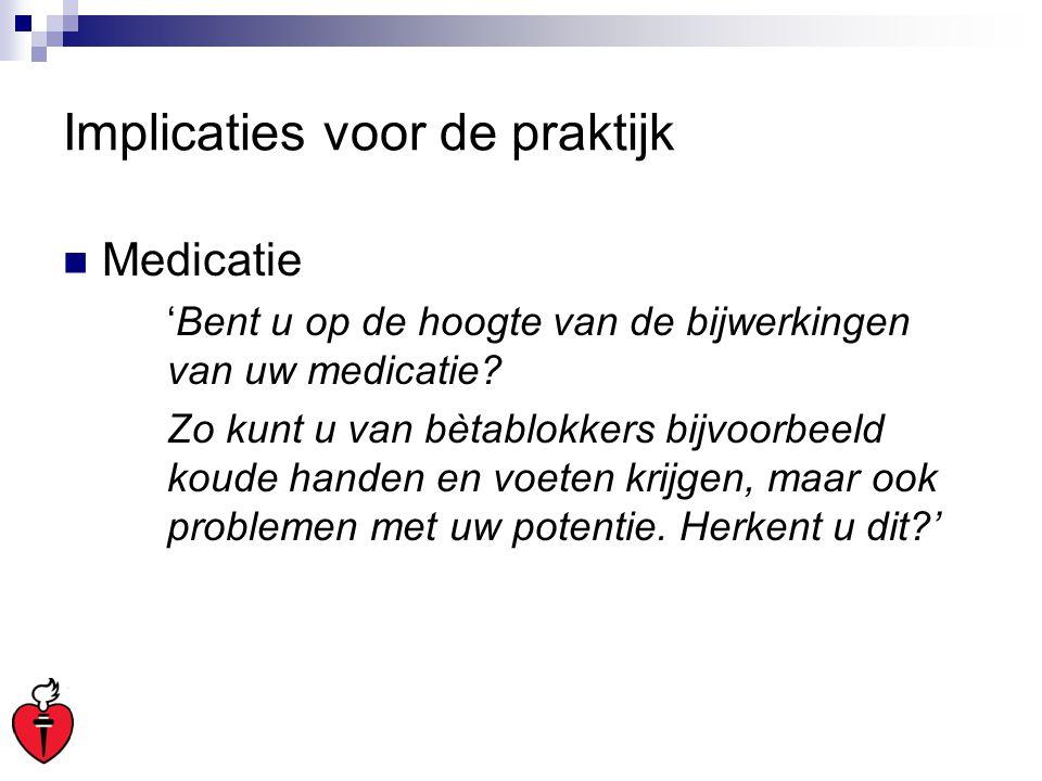 Implicaties voor de praktijk Medicatie 'Bent u op de hoogte van de bijwerkingen van uw medicatie? Zo kunt u van bètablokkers bijvoorbeeld koude handen