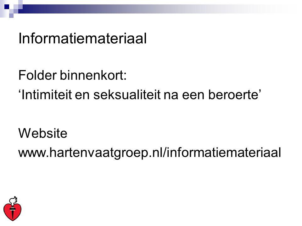 Informatiemateriaal Folder binnenkort: 'Intimiteit en seksualiteit na een beroerte' Website www.hartenvaatgroep.nl/informatiemateriaal