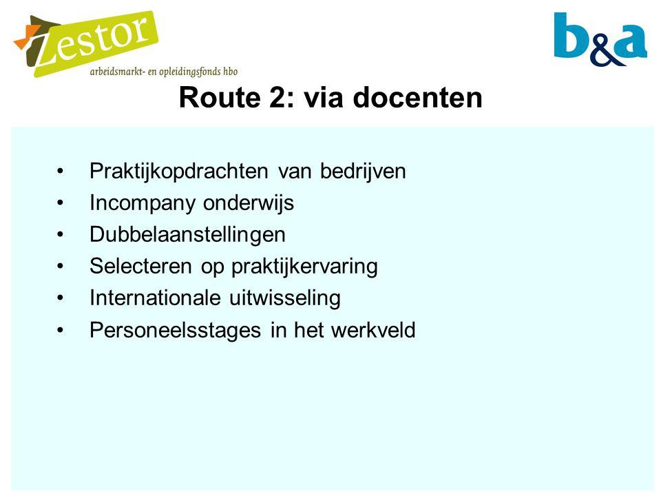Route 2: via docenten Praktijkopdrachten van bedrijven Incompany onderwijs Dubbelaanstellingen Selecteren op praktijkervaring Internationale uitwisseling Personeelsstages in het werkveld