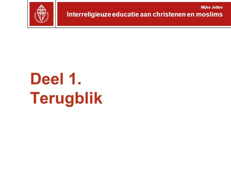 Deel 1. Terugblik Interreligieuze educatie aan christenen en moslims Mijke Jetten