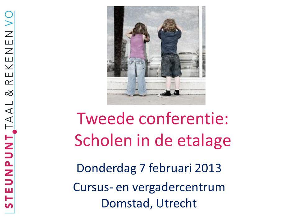 Tweede conferentie: Scholen in de etalage Donderdag 7 februari 2013 Cursus- en vergadercentrum Domstad, Utrecht