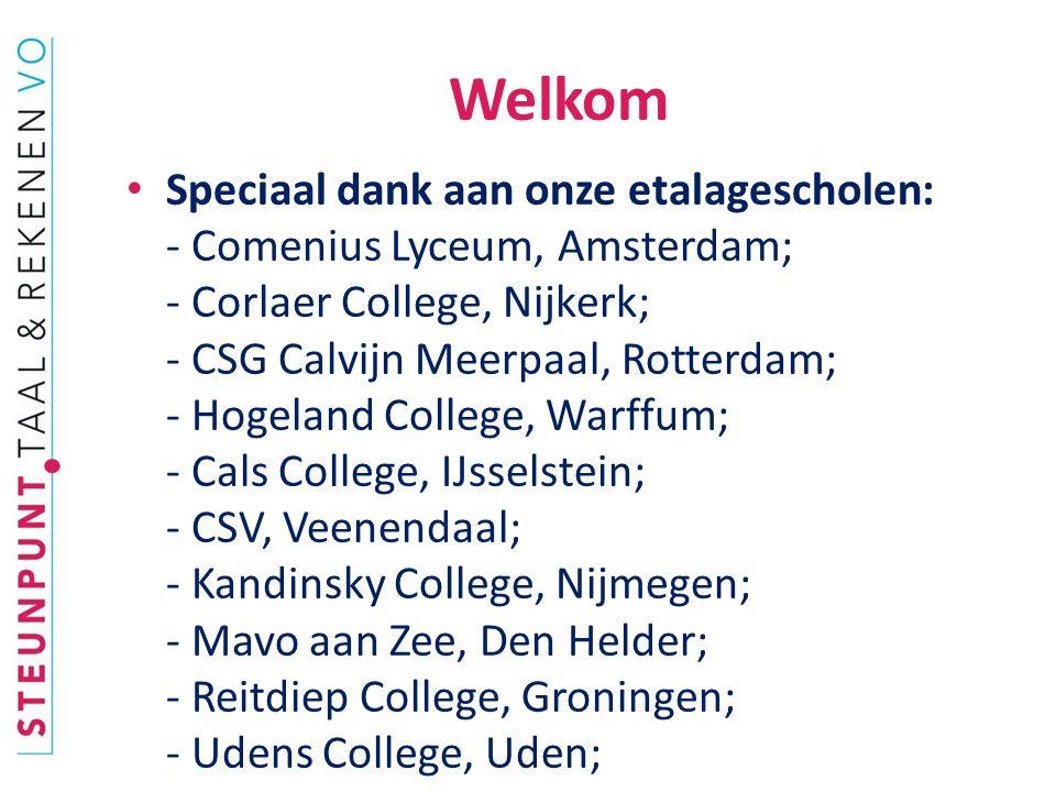 Welkom Speciaal dank aan onze etalagescholen: - Comenius Lyceum, Amsterdam; - Corlaer College, Nijkerk; - CSG Calvijn Meerpaal, Rotterdam; - Hogeland College, Warffum; - Cals College, IJsselstein; - CSV, Veenendaal; - Kandinsky College, Nijmegen; - Mavo aan Zee, Den Helder; - Reitdiep College, Groningen; - Udens College, Uden;