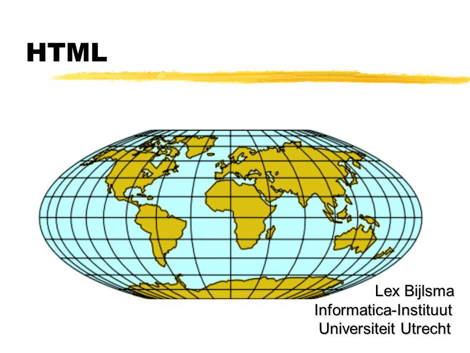 HTML Lex Bijlsma Informatica-Instituut Universiteit Utrecht Lex Bijlsma Informatica-Instituut Universiteit Utrecht