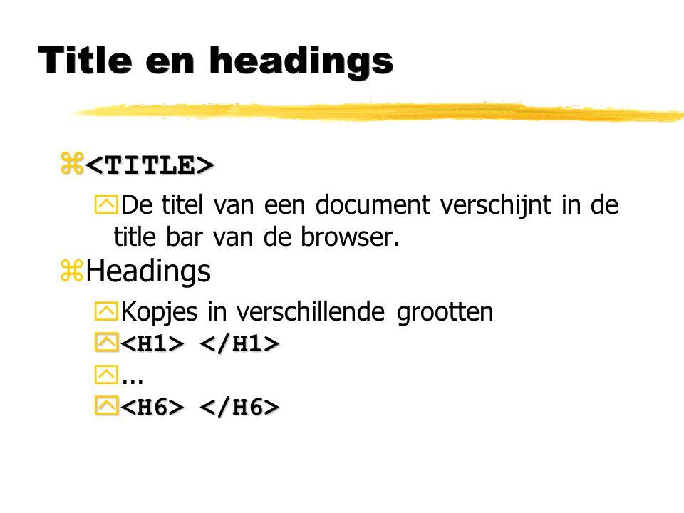 Title en headings   yDe titel van een document verschijnt in de title bar van de browser. zHeadings yKopjes in verschillende grootten   y... y y
