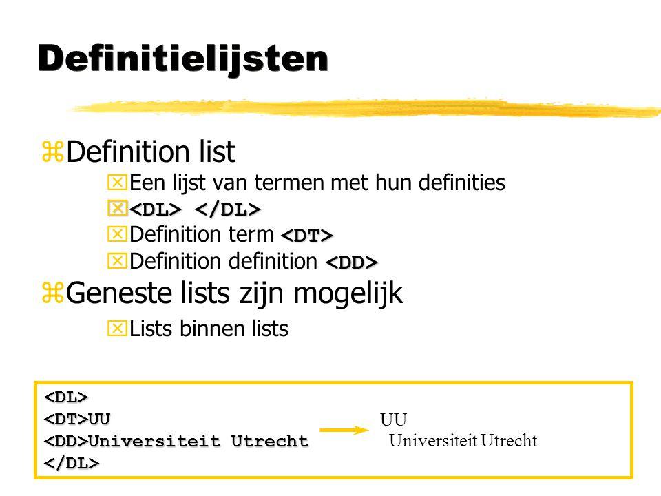 Definitielijsten zDefinition list xEen lijst van termen met hun definities    Definition term  Definition definition zGeneste lists zijn mogelijk