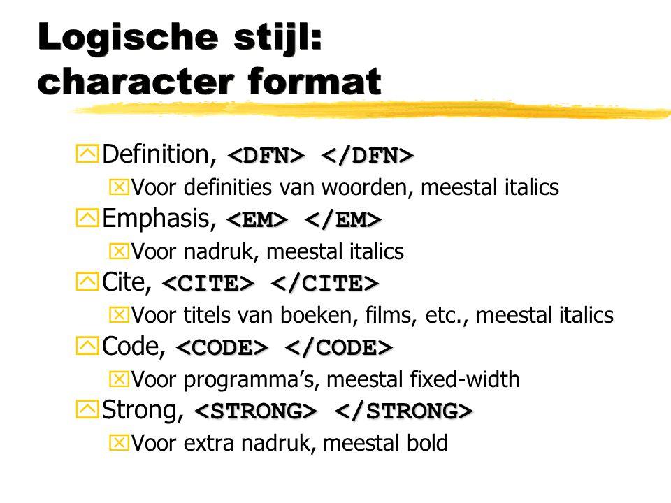 Logische stijl: character format  Definition, xVoor definities van woorden, meestal italics  Emphasis, xVoor nadruk, meestal italics  Cite, xVoor t