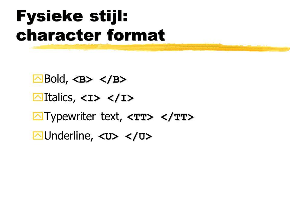 Fysieke stijl: character format  Bold,  Italics,  Typewriter text,  Underline,