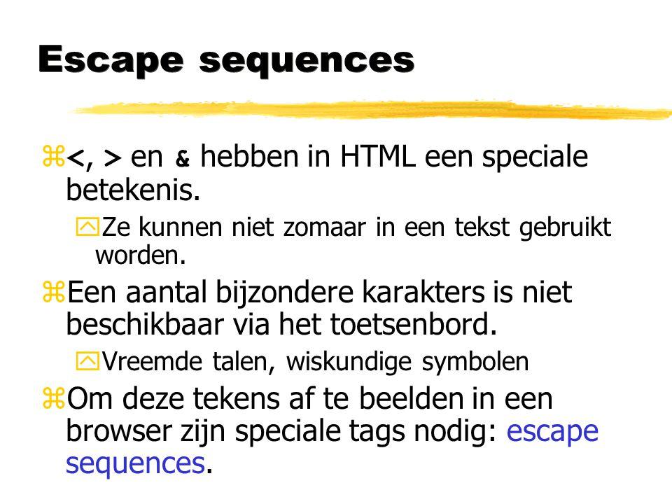 Escape sequences  en & hebben in HTML een speciale betekenis. yZe kunnen niet zomaar in een tekst gebruikt worden. zEen aantal bijzondere karakters i