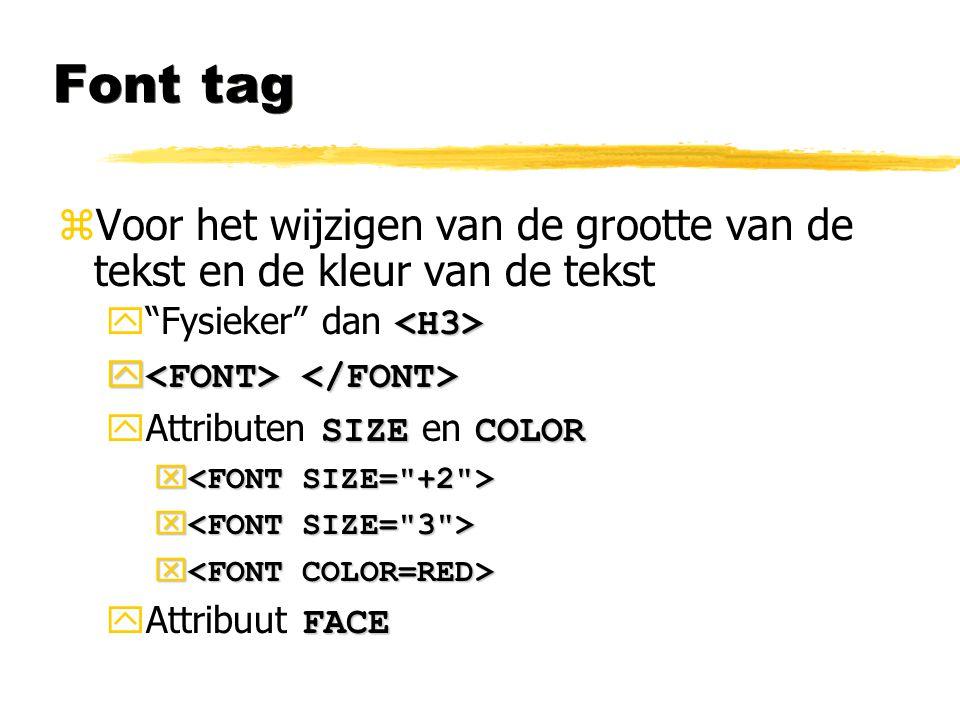 """Font tag zVoor het wijzigen van de grootte van de tekst en de kleur van de tekst  """"Fysieker"""" dan   SIZECOLOR  Attributen SIZE en COLOR x x   FAC"""