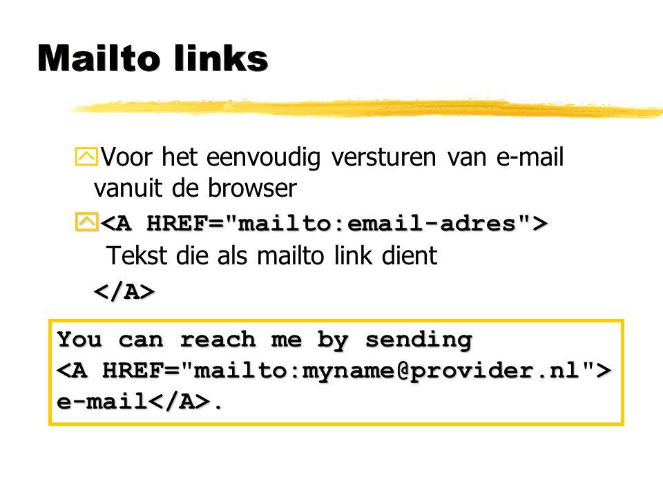 Mailto links yVoor het eenvoudig versturen van e-mail vanuit de browser   Tekst die als mailto link dient</A> You can reach me by sending e-mail</A>