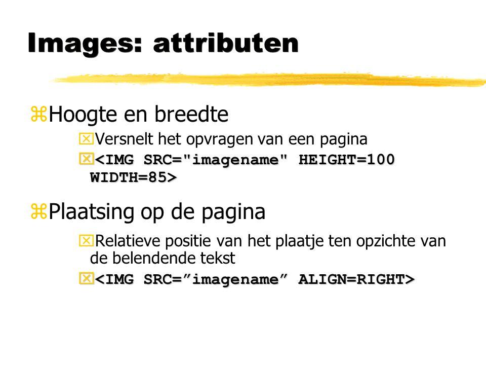 Images: attributen zHoogte en breedte xVersnelt het opvragen van een pagina x x zPlaatsing op de pagina xRelatieve positie van het plaatje ten opzicht