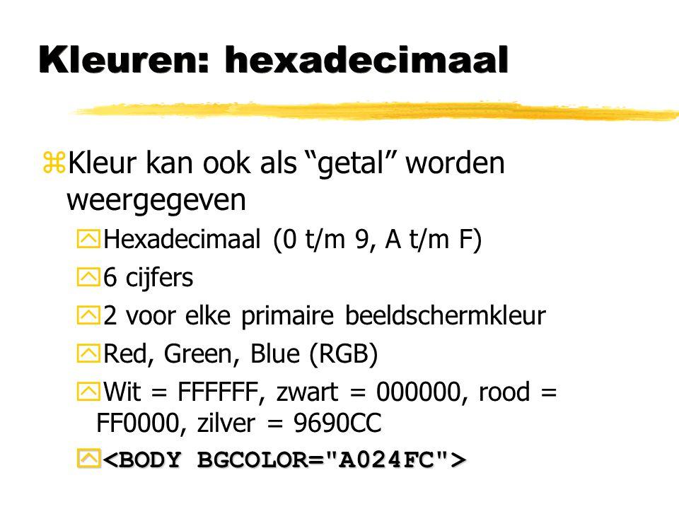 """Kleuren: hexadecimaal zKleur kan ook als """"getal"""" worden weergegeven yHexadecimaal (0 t/m 9, A t/m F) y6 cijfers y2 voor elke primaire beeldschermkleur"""