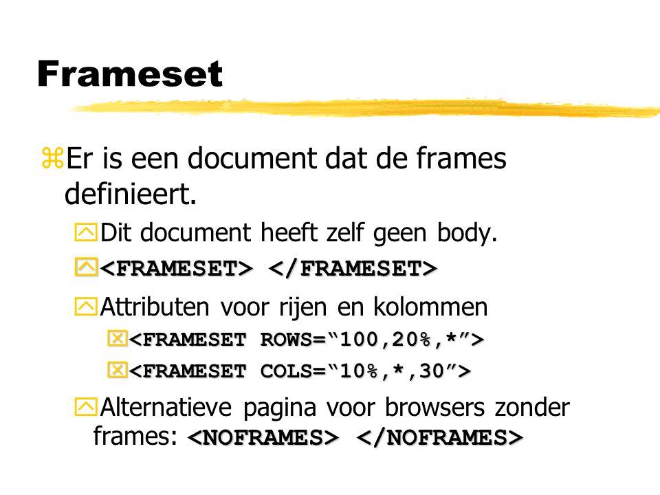 Frameset zEr is een document dat de frames definieert. yDit document heeft zelf geen body. y y yAttributen voor rijen en kolommen x x  Alternatieve p
