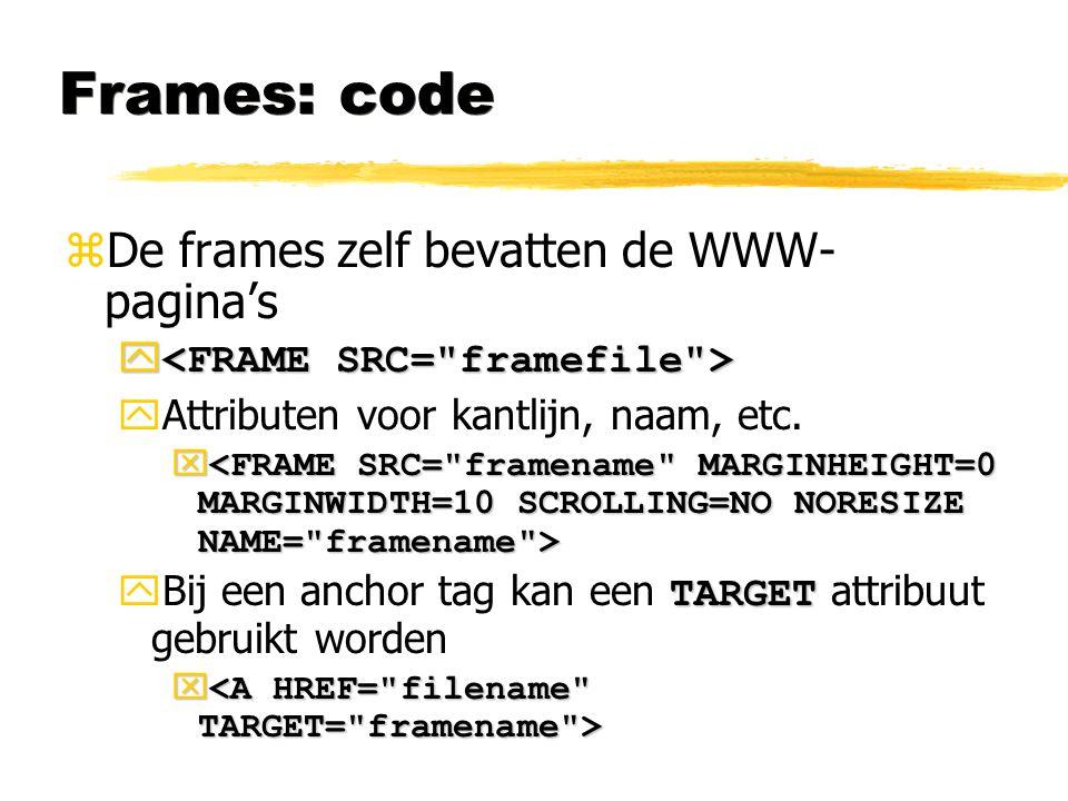 Frames: code zDe frames zelf bevatten de WWW- pagina's y y yAttributen voor kantlijn, naam, etc. x x TARGET  Bij een anchor tag kan een TARGET attrib